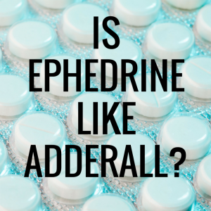 Is Ephedrine like Adderall OTC Stimulants for Energy